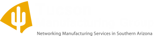 Tucson Manufacturing Group - Educating and promoting manufacturing services in Tucson, Arizona